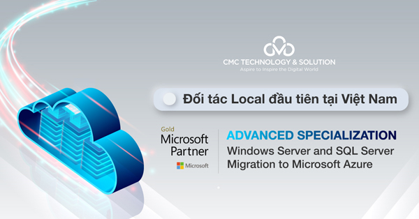 CMC TS - The first partner of Microsoft in Vietnam to obtain Azure Advanced Specialization